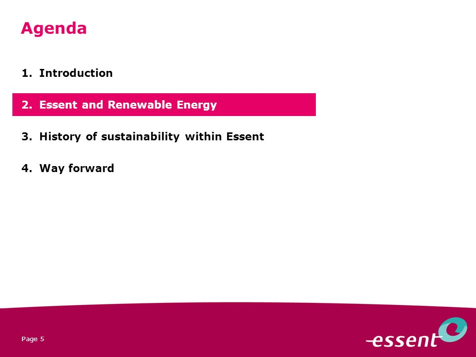 Page 5 1.Introduction 2.Essent and Renewable Energy 3.History of sustainability within Essent 4.Way forward Agenda