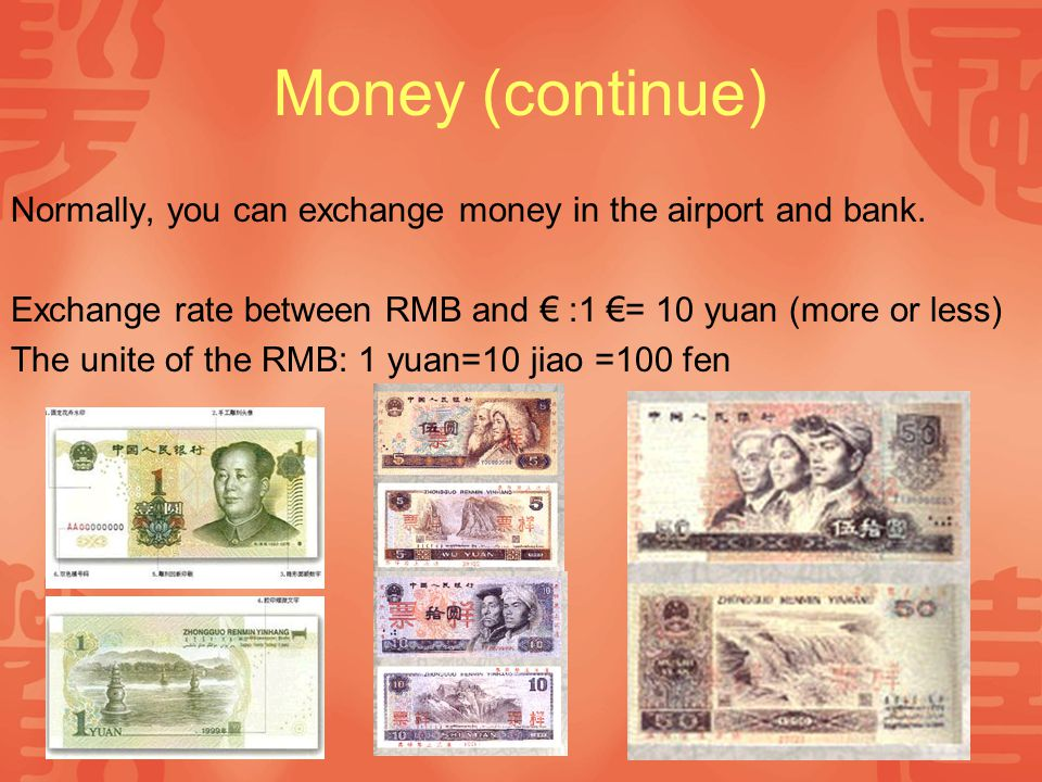 Money (continue) There are two sets of RMB and both of them can used.