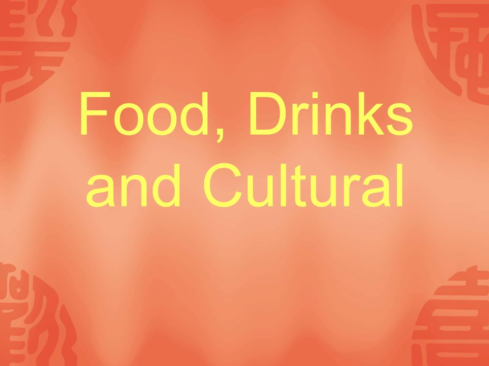 Food, Drinks and Cultural