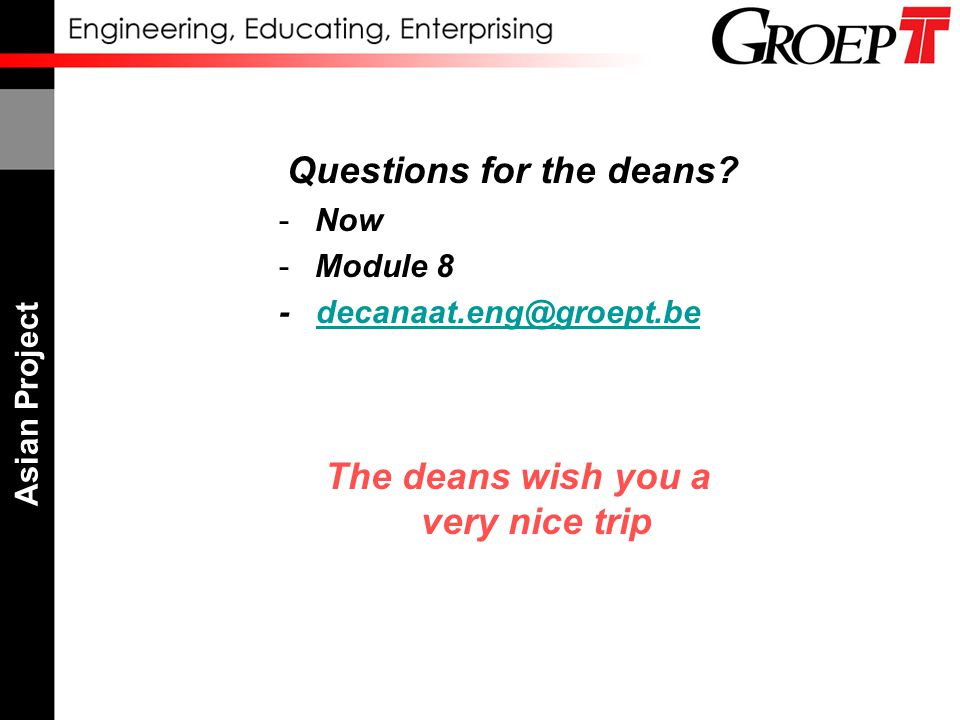 Asian Project The deans wish you a very nice trip Questions for the deans.