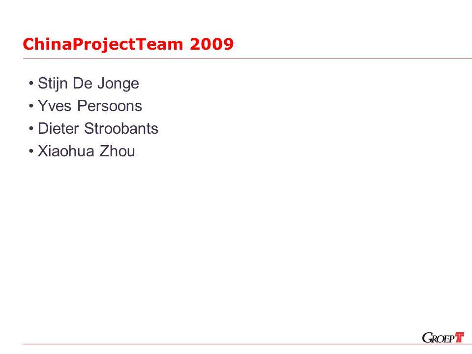 ChinaProjectTeam 2009 Stijn De Jonge Yves Persoons Dieter Stroobants Xiaohua Zhou