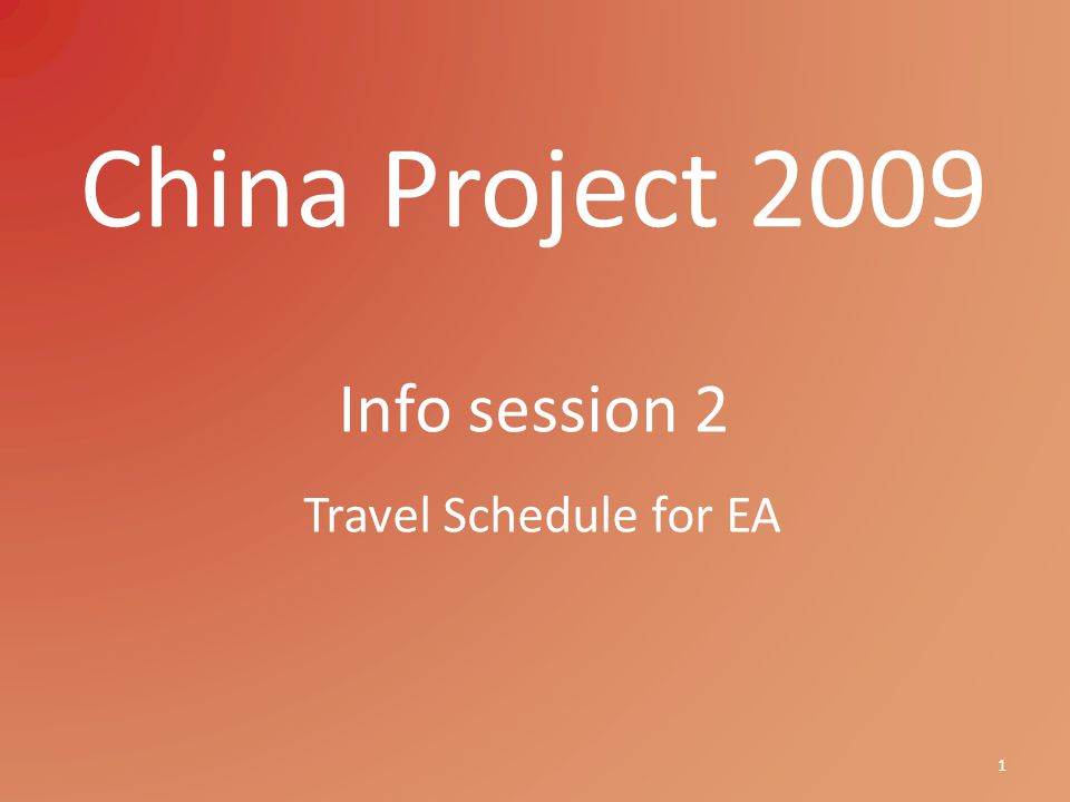 China Project 2009 Info session 2 1 Travel Schedule for EA