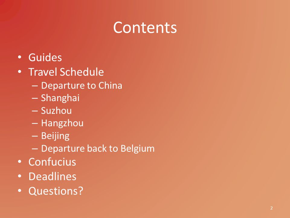 Contents Guides Travel Schedule – Departure to China – Shanghai – Suzhou – Hangzhou – Beijing – Departure back to Belgium Confucius Deadlines Questions.