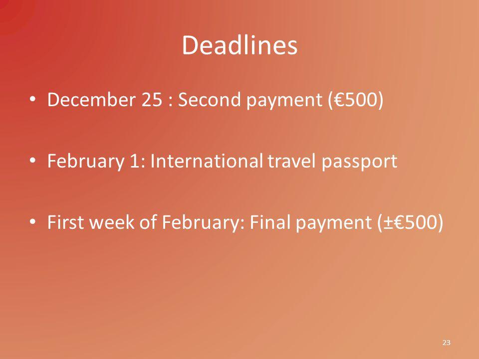 Deadlines December 25 : Second payment (€500) February 1: International travel passport First week of February: Final payment (±€500) 23