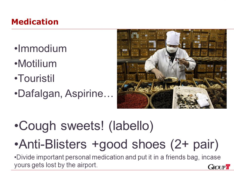 Medication Immodium Motilium Touristil Dafalgan, Aspirine… Cough sweets.