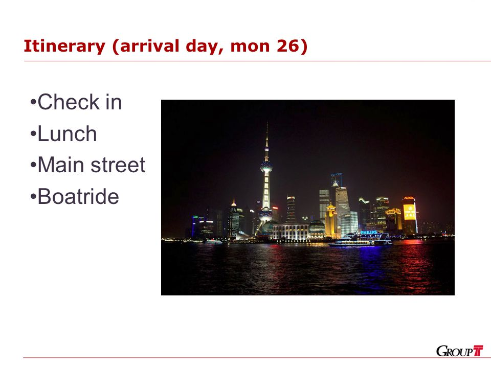 Itinerary (arrival day, mon 26) Check in Lunch Main street Boatride