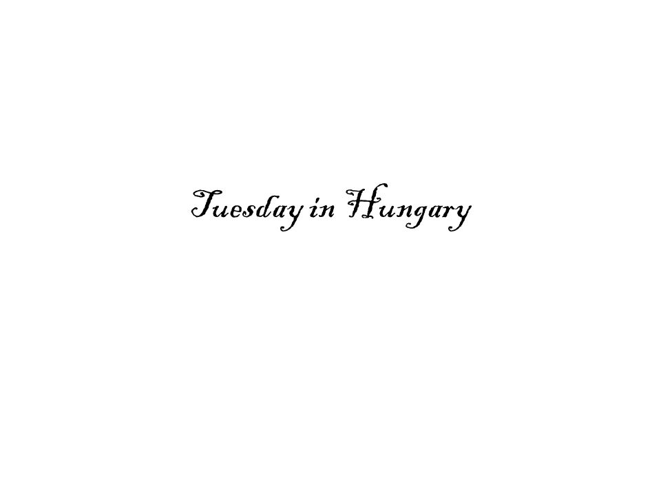Tuesday in Hungary