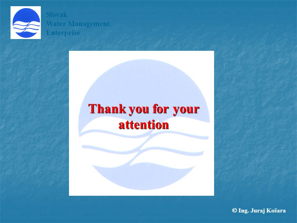 Thank you for your attention Slovak Water Management Enterprise  Ing. Juraj Košara