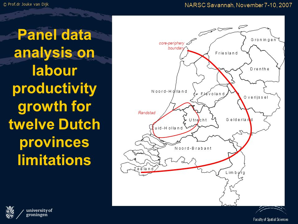 NARSC Savannah, November 7-10, 2007 © Prof.dr Jouke van Dijk Panel data analysis on labour productivity growth for twelve Dutch provinces limitations