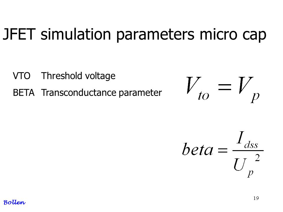 19 JFET simulation parameters micro cap Bollen VTOThreshold voltage BETATransconductance parameter