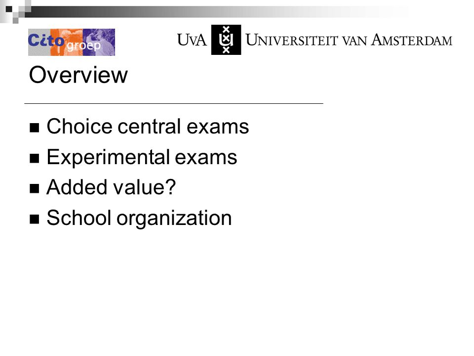 Overview Choice central exams Experimental exams Added value School organization