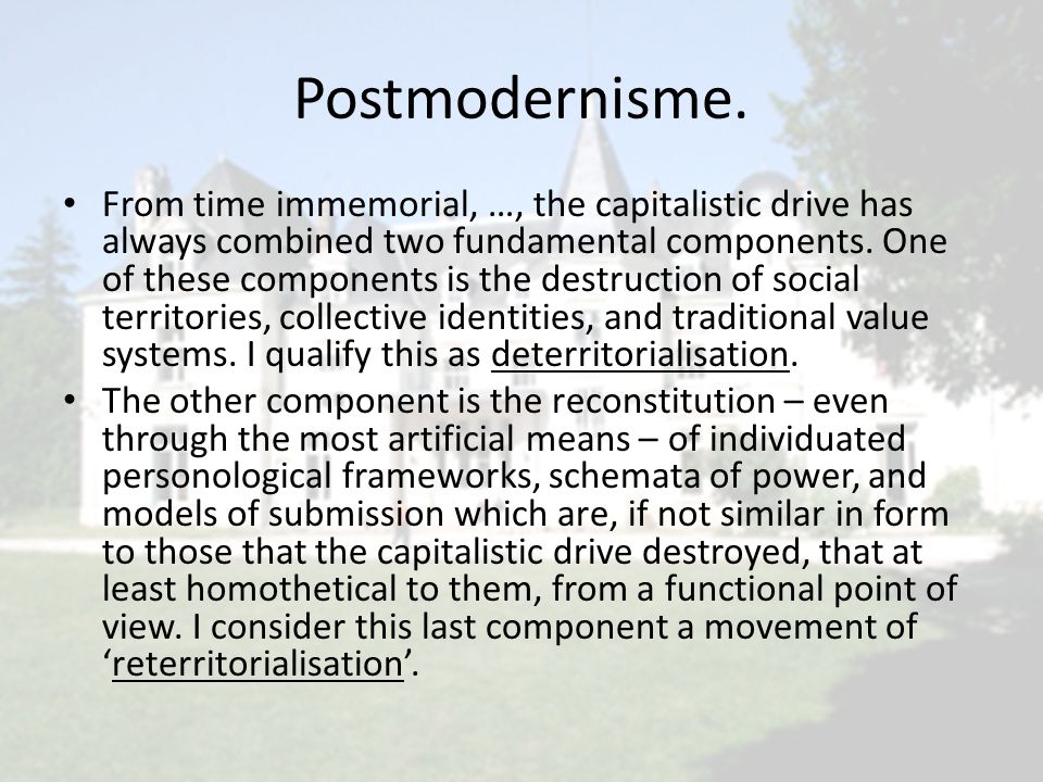 Postmodernisme. From time immemorial, …, the capitalistic drive has always combined two fundamental components. One of these components is the destruc