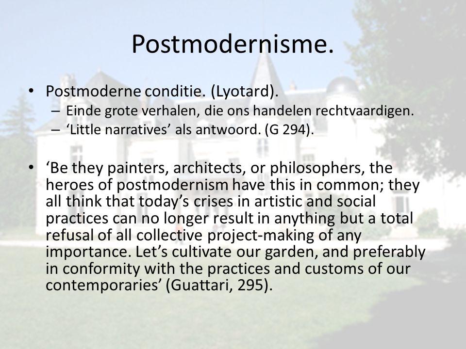 Postmodernisme. Postmoderne conditie. (Lyotard). – Einde grote verhalen, die ons handelen rechtvaardigen. – 'Little narratives' als antwoord. (G 294).