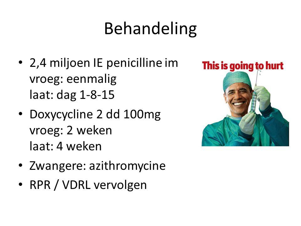 Behandeling 2,4 miljoen IE penicilline im vroeg: eenmalig laat: dag 1-8-15 Doxycycline 2 dd 100mg vroeg: 2 weken laat: 4 weken Zwangere: azithromycine RPR / VDRL vervolgen