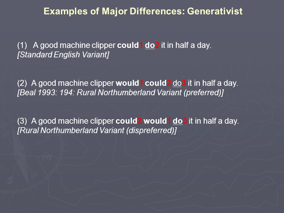Examples of Major Differences: Generativist (1) A good machine clipper could1 do2 it in half a day.