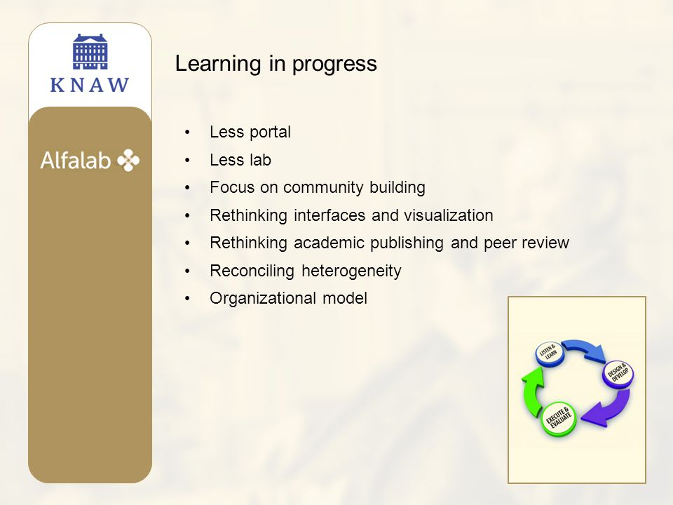 Learning in progress Less portal Less lab Focus on community building Rethinking interfaces and visualization Rethinking academic publishing and peer review Reconciling heterogeneity Organizational model