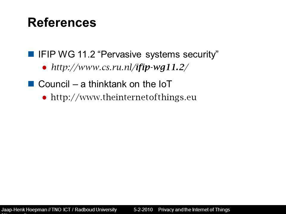 Jaap-Henk Hoepman // TNO ICT / Radboud University Nijmegen // References IFIP WG 11.2 Pervasive systems security ●   Council – a thinktank on the IoT ● Privacy and the Internet of Things