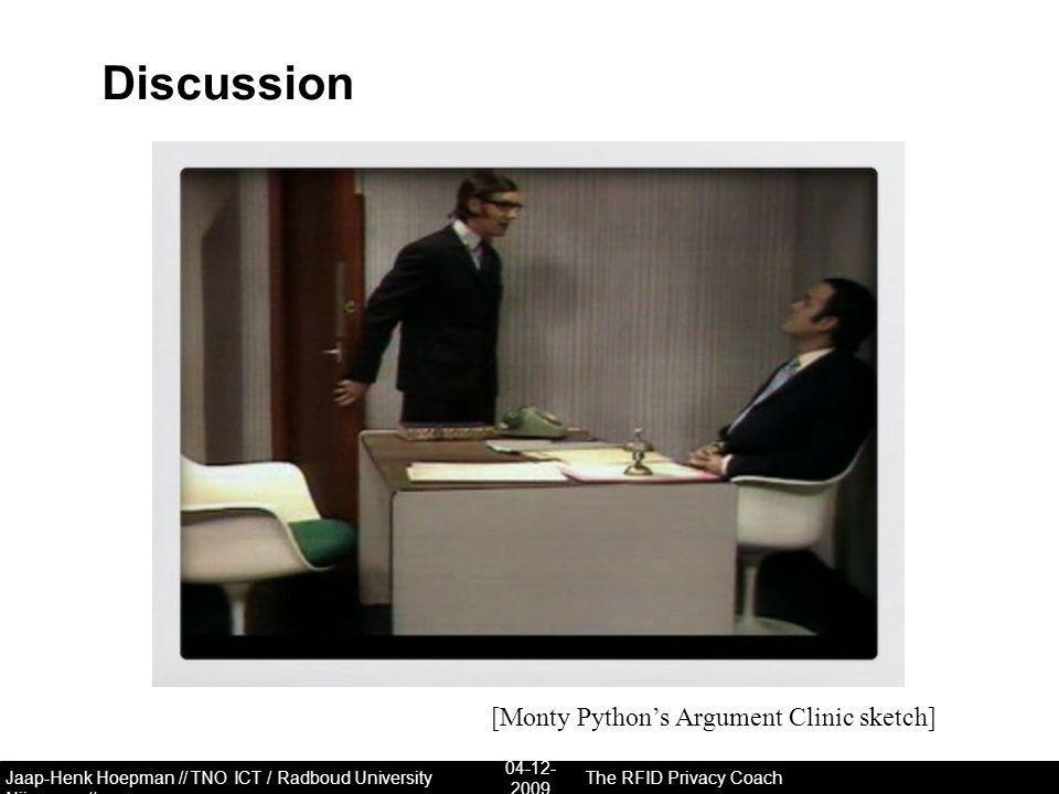 Jaap-Henk Hoepman // TNO ICT / Radboud University Nijmegen // Discussion 04-12- 2009 The RFID Privacy Coach [Monty Python's Argument Clinic sketch]