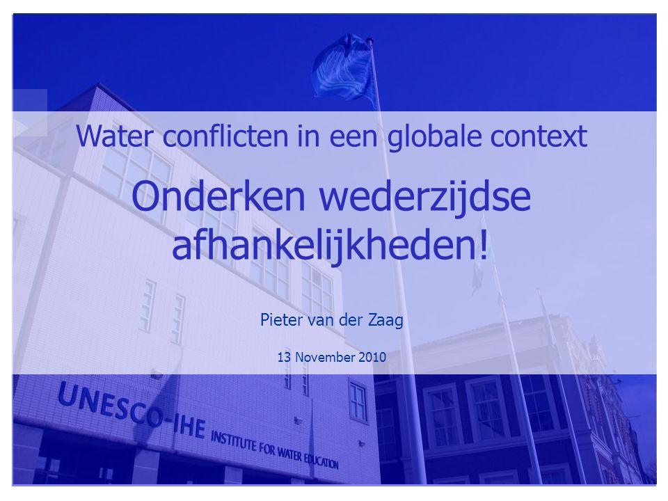 Water conflicten in een globale context Onderken wederzijdse afhankelijkheden.