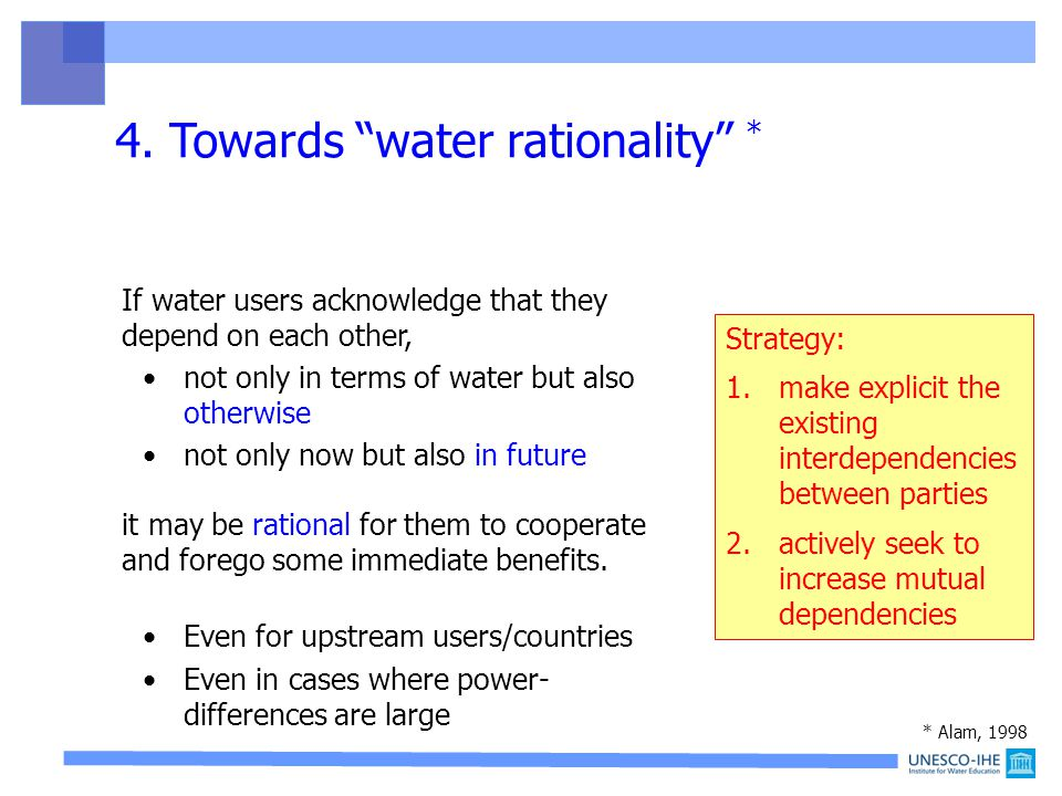 If water users acknowledge that they depend on each other, not only in terms of water but also otherwise not only now but also in future it may be rational for them to cooperate and forego some immediate benefits.