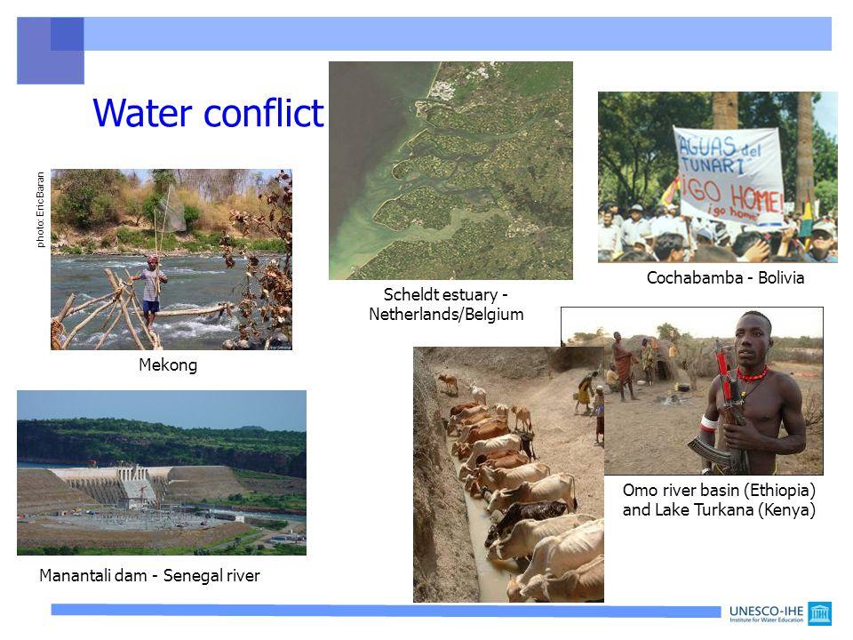 Water conflict Cochabamba - Bolivia Omo river basin (Ethiopia) and Lake Turkana (Kenya) Mekong Manantali dam - Senegal river Scheldt estuary - Netherlands/Belgium photo: Eric Baran