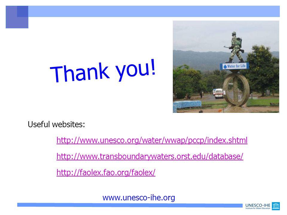 Useful websites: http://www.unesco.org/water/wwap/pccp/index.shtml http://www.transboundarywaters.orst.edu/database/ http://faolex.fao.org/faolex/ Thank you.