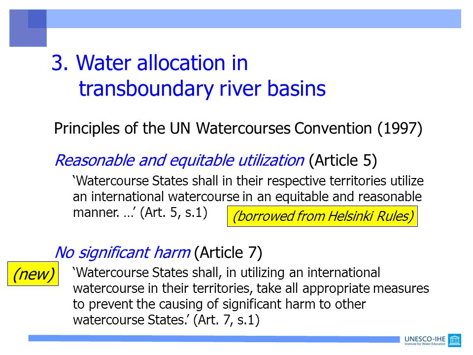  Water may be a cause of conflict  Water may also be a cause for cooperation Since wars begin in the minds of men, it is in the minds of men that the defences of peace must be constructed Preamble of the UNESCO Constitution, November 1945