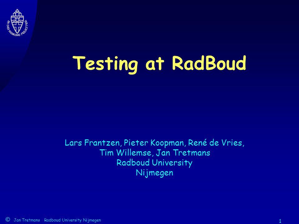 1 Lars Frantzen, Pieter Koopman, René de Vries, Tim Willemse, Jan Tretmans Radboud University Nijmegen © Jan Tretmans Radboud University Nijmegen Testing at RadBoud