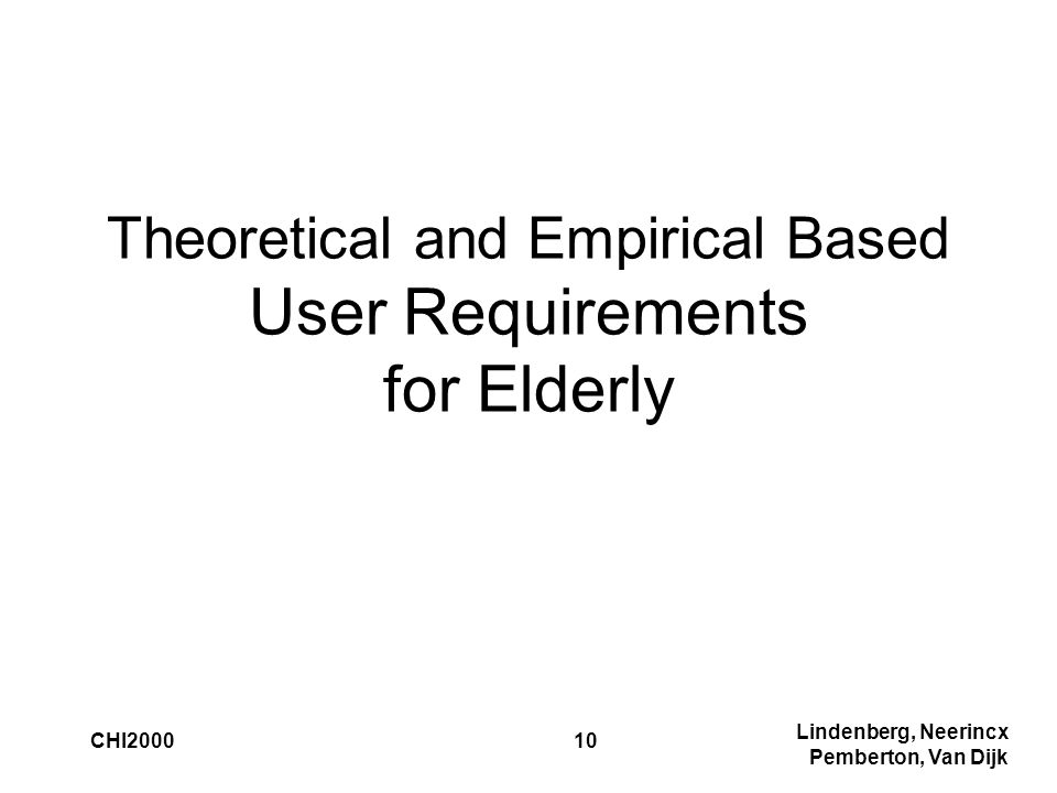 Lindenberg, Neerincx Pemberton, Van Dijk CHI200010 Theoretical and Empirical Based User Requirements for Elderly
