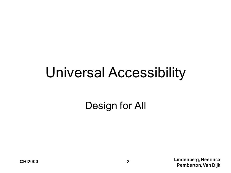 Lindenberg, Neerincx Pemberton, Van Dijk CHI20002 Universal Accessibility Design for All