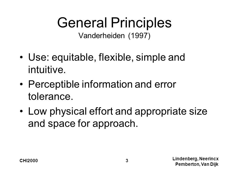 Lindenberg, Neerincx Pemberton, Van Dijk CHI20003 General Principles Vanderheiden (1997) Use: equitable, flexible, simple and intuitive.