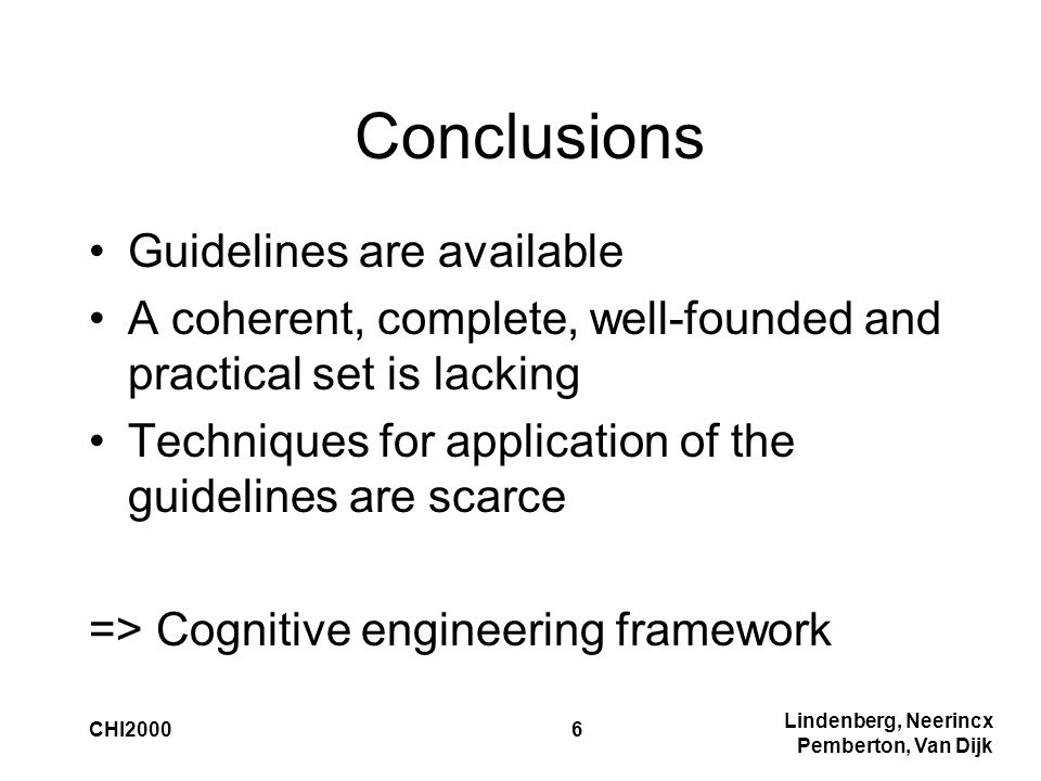Lindenberg, Neerincx Pemberton, Van Dijk CHI20006 Conclusions Guidelines are available A coherent, complete, well-founded and practical set is lacking