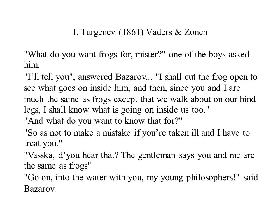 I. Turgenev (1861) Vaders & Zonen What do you want frogs for, mister one of the boys asked him.