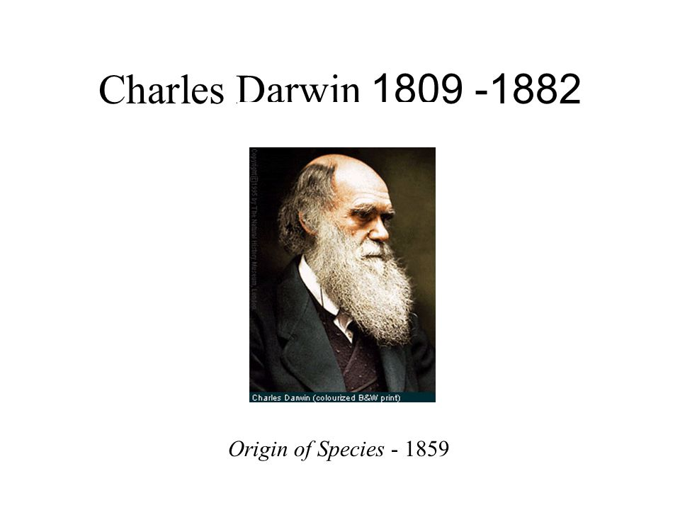 Charles Darwin 1809 -1882 Origin of Species - 1859