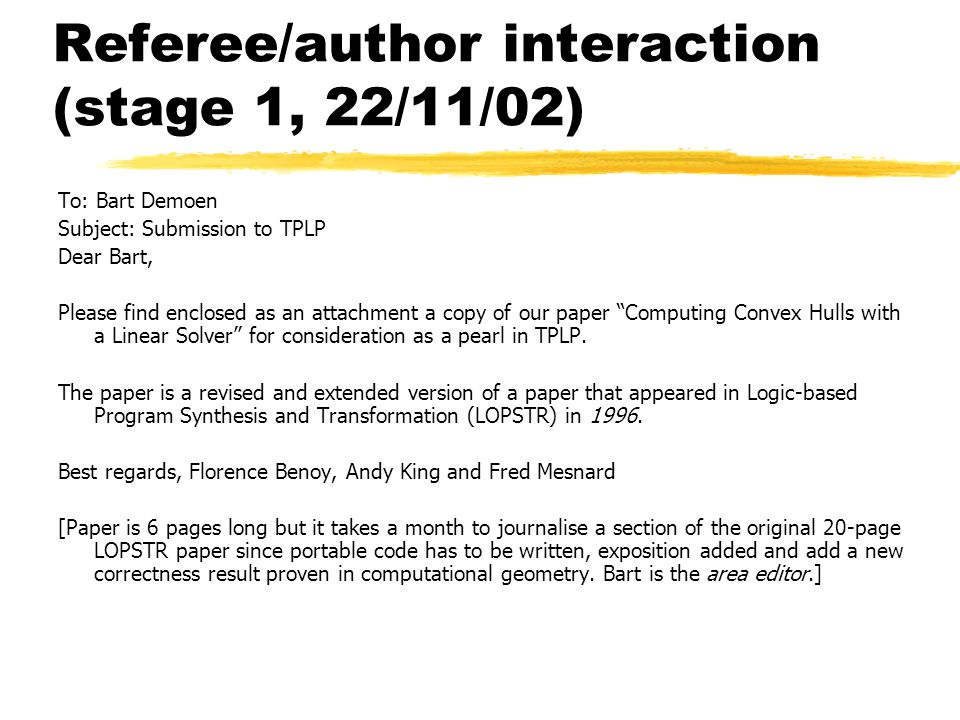 Referee/author interaction (stage 1, 22/11/02) To: Bart Demoen Subject: Submission to TPLP Dear Bart, Please find enclosed as an attachment a copy of our paper Computing Convex Hulls with a Linear Solver for consideration as a pearl in TPLP.