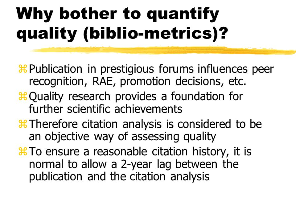 Why bother to quantify quality (biblio-metrics).