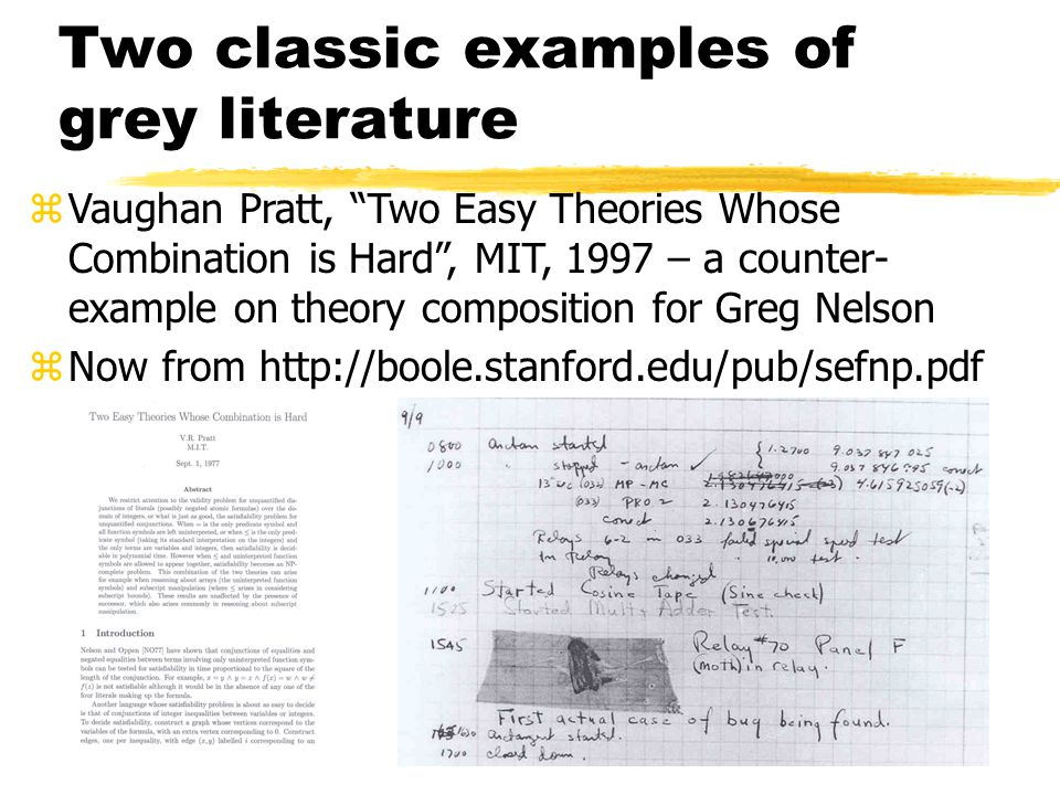 Two classic examples of grey literature zVaughan Pratt, Two Easy Theories Whose Combination is Hard , MIT, 1997 – a counter- example on theory composition for Greg Nelson zNow from http://boole.stanford.edu/pub/sefnp.pdf