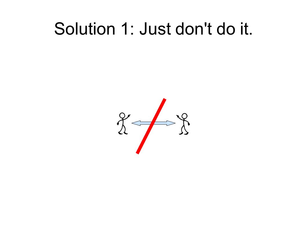 Solution 1: Just don t do it.