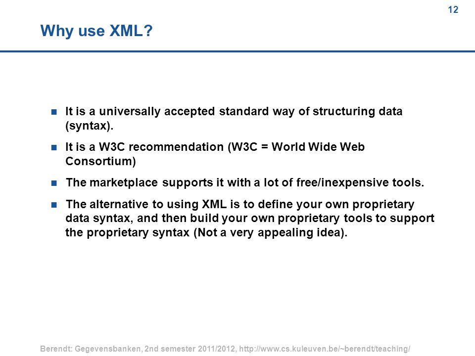 12 Berendt: Gegevensbanken, 2nd semester 2011/2012, http://www.cs.kuleuven.be/~berendt/teaching/ 12 Why use XML.