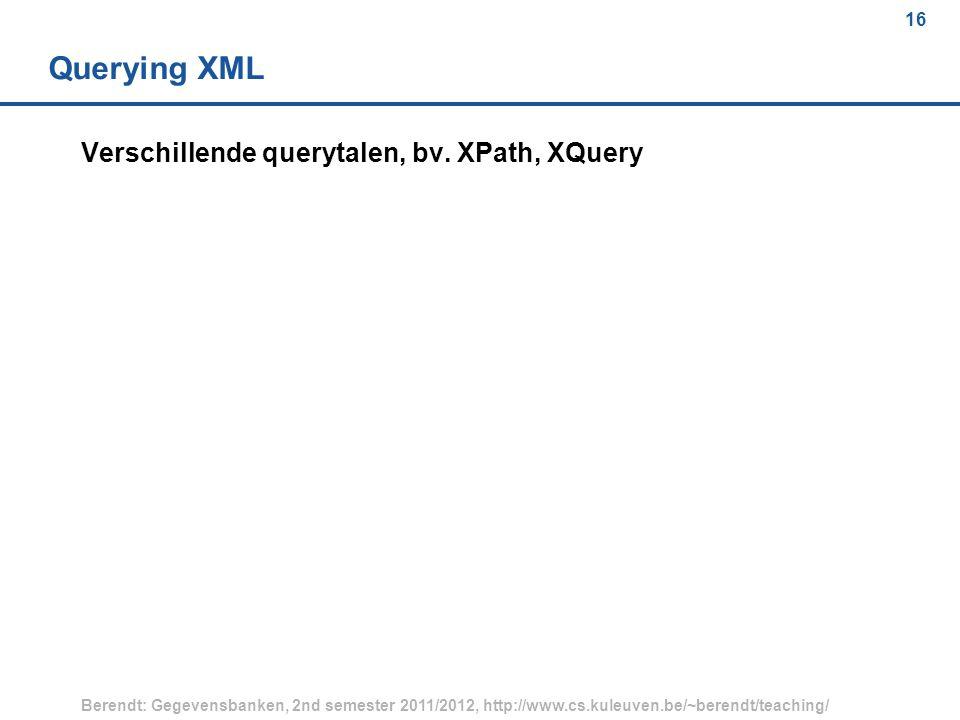16 Berendt: Gegevensbanken, 2nd semester 2011/2012, http://www.cs.kuleuven.be/~berendt/teaching/ 16 Querying XML Verschillende querytalen, bv.