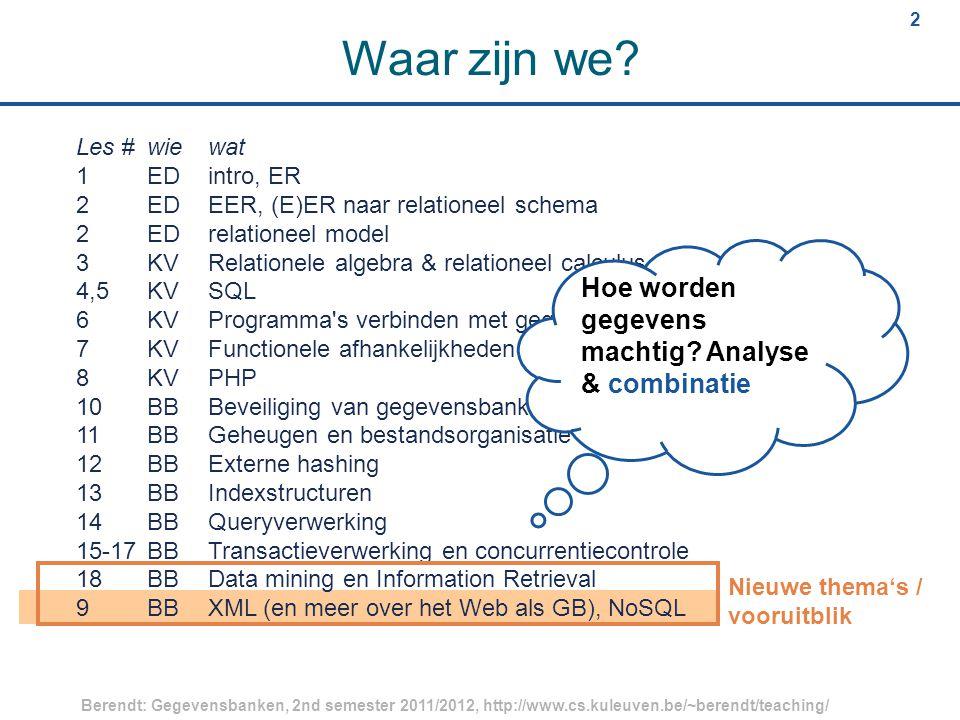 2 Berendt: Gegevensbanken, 2nd semester 2011/2012, http://www.cs.kuleuven.be/~berendt/teaching/ 2 Waar zijn we.