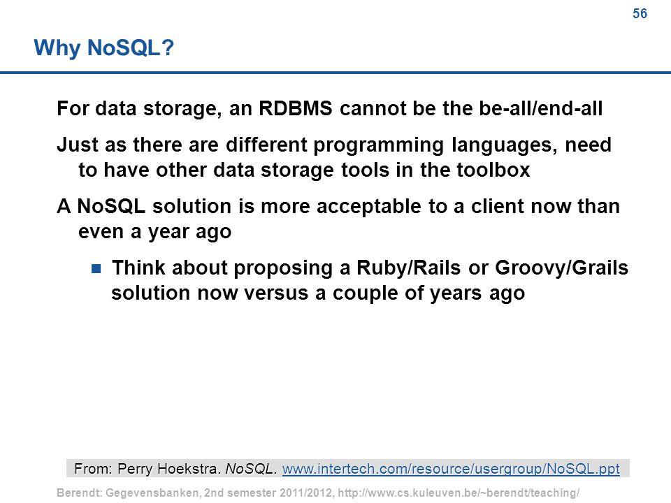 56 Berendt: Gegevensbanken, 2nd semester 2011/2012, http://www.cs.kuleuven.be/~berendt/teaching/ 56 Why NoSQL.