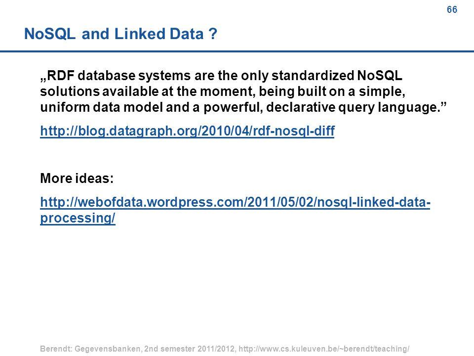 66 Berendt: Gegevensbanken, 2nd semester 2011/2012, http://www.cs.kuleuven.be/~berendt/teaching/ 66 NoSQL and Linked Data .