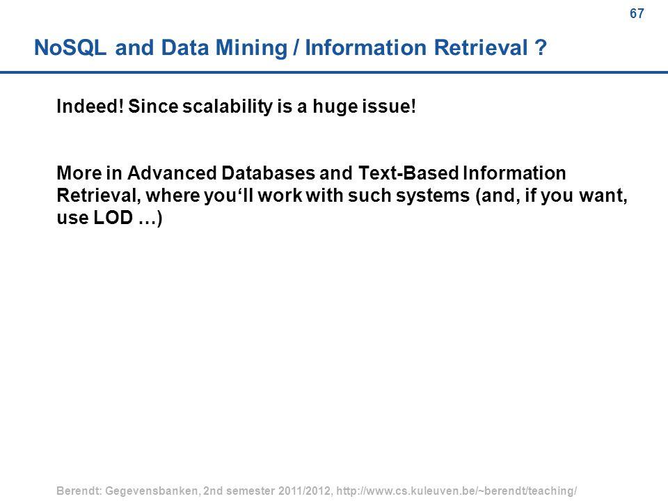 67 Berendt: Gegevensbanken, 2nd semester 2011/2012, http://www.cs.kuleuven.be/~berendt/teaching/ 67 NoSQL and Data Mining / Information Retrieval .