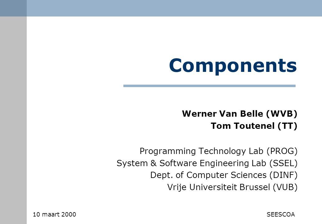 10 maart 2000SEESCOA Components Programming Technology Lab (PROG) System & Software Engineering Lab (SSEL) Dept.