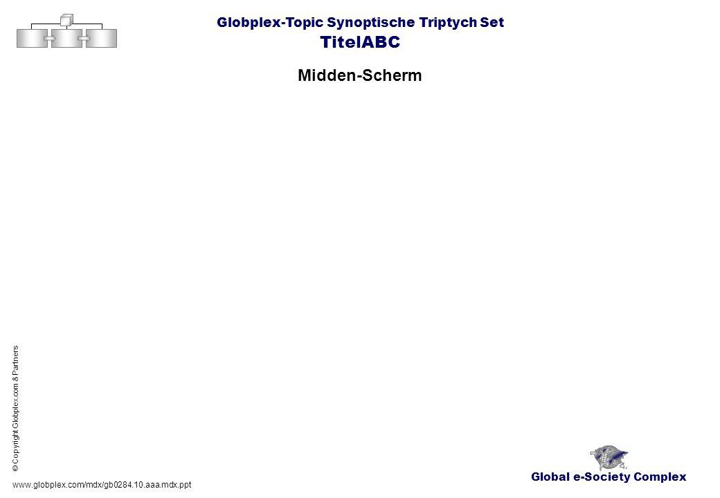 Global e-Society Complex Globplex-Topic Synoptische Triptych Set TitelABC Midden-Scherm www.globplex.com/mdx/gb0284.10.aaa.mdx.ppt © Copyright Globple
