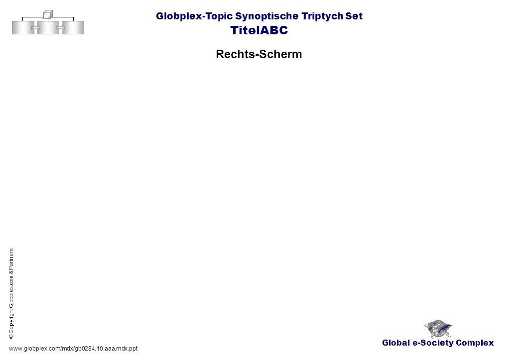 Global e-Society Complex Globplex-Topic Synoptische Triptych Set TitelABC Rechts-Scherm www.globplex.com/mdx/gb0284.10.aaa.mdx.ppt © Copyright Globple