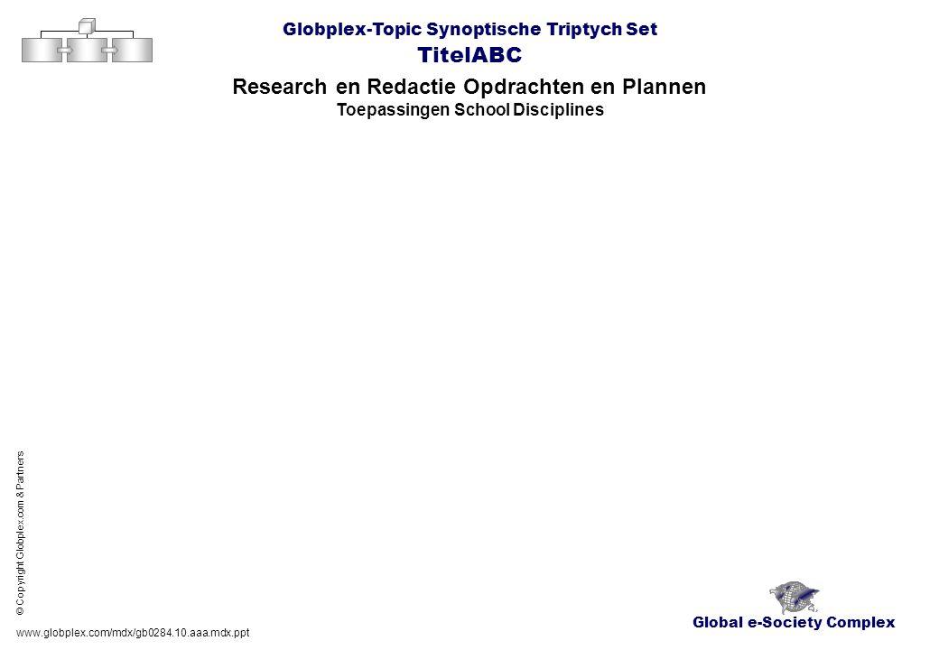 Global e-Society Complex Globplex-Topic Synoptische Triptych Set TitelABC Research en Redactie Opdrachten en Plannen Toepassingen School Disciplines www.globplex.com/mdx/gb0284.10.aaa.mdx.ppt © Copyright Globplex.com & Partners