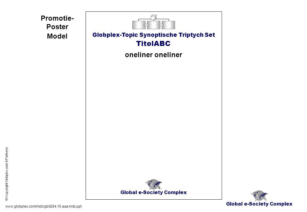 www.globplex.com/mdx/gb0284.10.aaa.mdx.ppt © Copyright Globplex.com & Partners Global e-Society Complex Globplex-Topic Synoptische Triptych Set TitelABC oneliner Promotie- Poster Model Global e-Society Complex