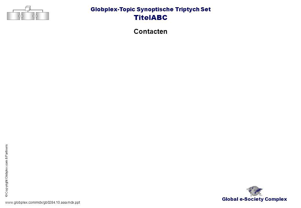 Globplex-Topic Synoptische Triptych Set TitelABC Contacten www.globplex.com/mdx/gb0284.10.aaa.mdx.ppt © Copyright Globplex.com & Partners